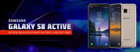 Samsung Galaxy S8 Active Review Features and Prices in Pakistan